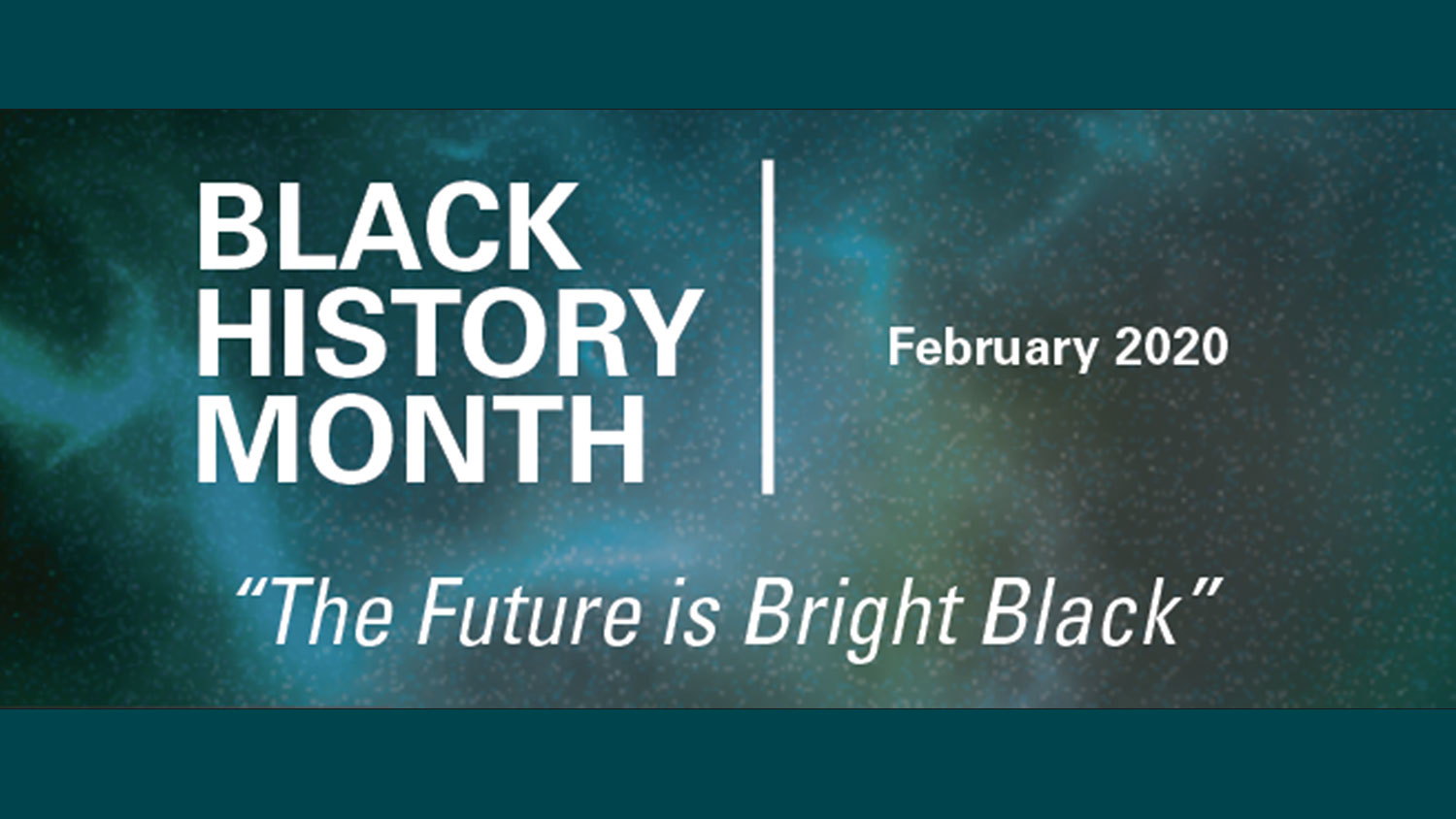 """Black History Month 2020: """"The Future is Bright Black"""""""