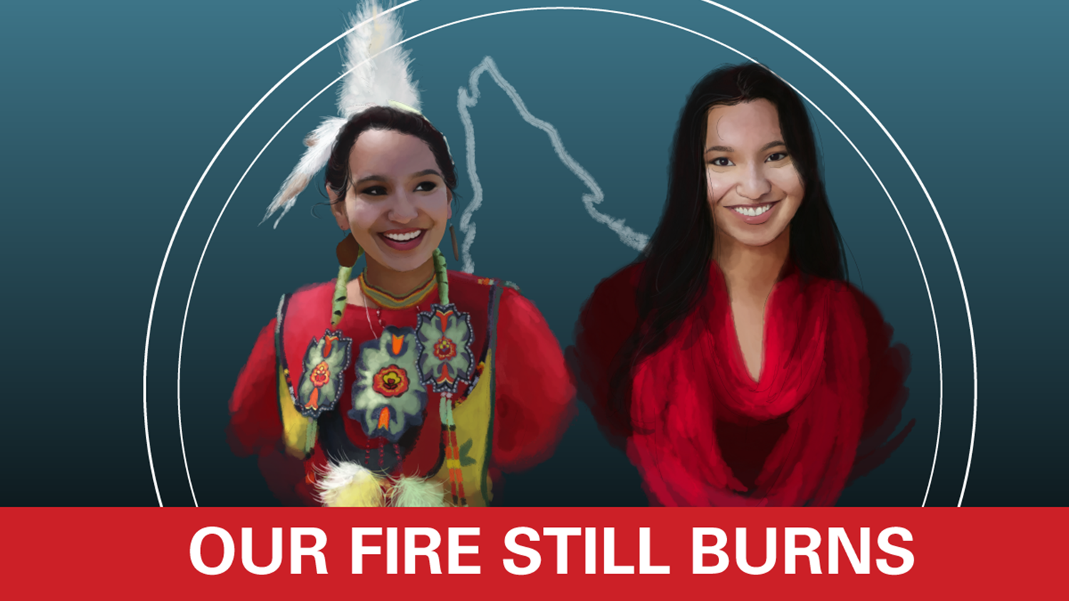 Our Fire Still Burns - Native American Heritage Month